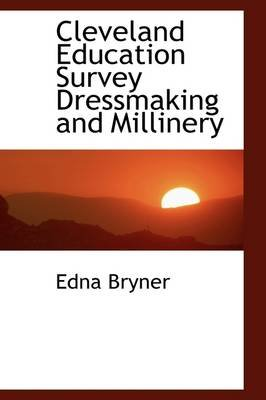 Cleveland Education Survey Dressmaking and Millinery (Paperback): Edna Bryner