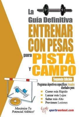 La Gu a Definitiva - Entrenar Con Pesas Para Pista y Campo (Spanish, Electronic book text): Rob Price
