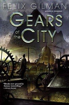 Gears of the City (Paperback): Felix Gilman