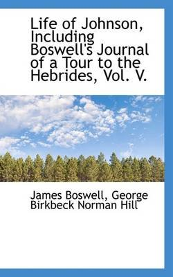 Life of Johnson, Including Boswell's Journal of a Tour to the Hebrides, Vol. V. (Paperback): James Boswell, George...