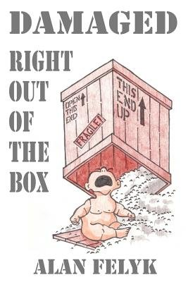 Damaged Right Out of the Box (Paperback): Alan Felyk