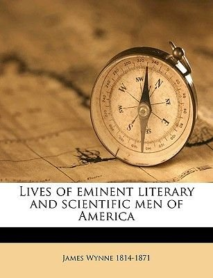 Lives of Eminent Literary and Scientific Men of America (Paperback): James Wynne