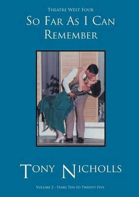 Theatre West Four - So Far as I Can Remember Volume 2 (Paperback): John Anthony Nicholls