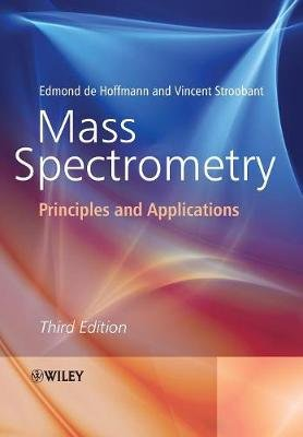 Mass Spectrometry - Principles and Applications (Paperback, 3rd Edition): Edmond De Hoffmann, Vincent Stroobant