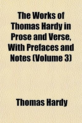 The Works of Thomas Hardy in Prose and Verse, with Prefaces and Notes (Volume 3) (Paperback): Thomas Hardy