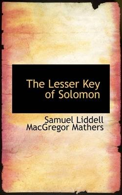 The Lesser Key of Solomon (Hardcover): Samuel Liddell MacGregor Mathers