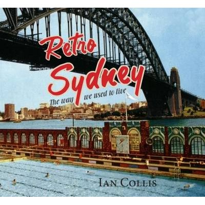 Retro Sydney - The Way We Used to Live (Hardcover): Ian Collis