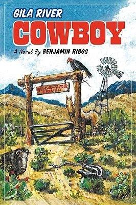 Gila River Cowboy (Paperback): Benjamin Riggs