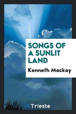 Songs of a Sunlit Land (Paperback): Kenneth Mackay