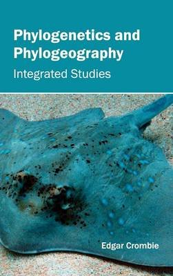 Phylogenetics and Phylogeography - Integrated Studies (Hardcover): Edgar Crombie