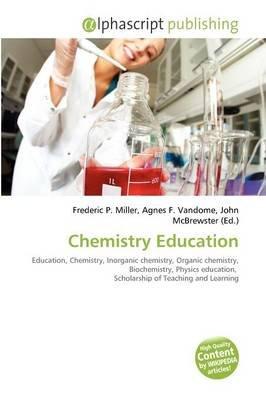 Chemistry Education (Paperback): Frederic P. Miller, Agnes F. Vandome, John McBrewster
