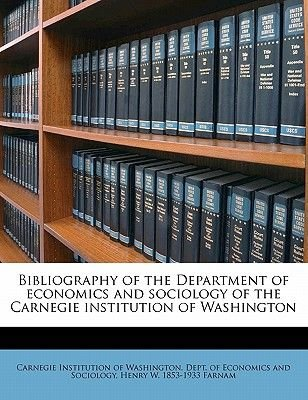 Bibliography of the Department of Economics and Sociology of the Carnegie Institution of Washington (Paperback): Carnegie...
