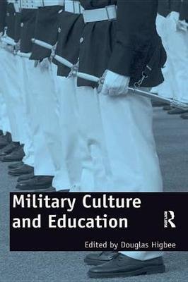 Military Culture and Education - Current Intersections of Academic and Military Cultures (Electronic book text): Douglas Higbee