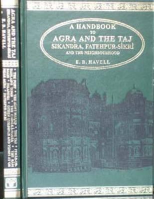 Handbook to Agra and the Taj - Sikandra, Fatehpur - Sikri (Hardcover): E.B. Havell