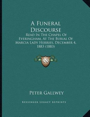 A Funeral Discourse - Read in the Chapel of Everingham, at the Burial of Marcia Lady Herries, December 4, 1883 (1883)...