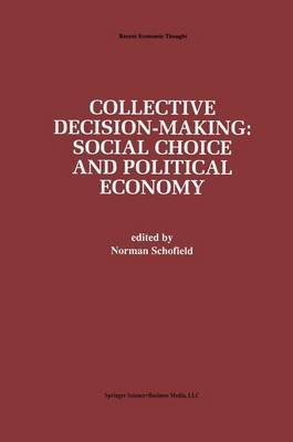 Collective Decision-Making: - Social Choice and Political Economy (Hardcover, 1996 ed.): Norman Schofield