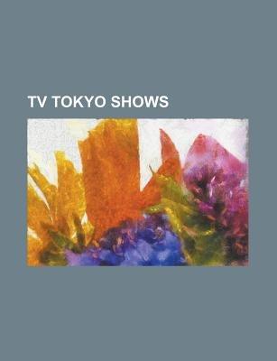 TV Tokyo Shows - Naruto, Pretty Rhythm, Cyborg 009, Gin Tama, Maria-Sama Ga Miteru, Bleach (Manga), Pokemon (Anime),...