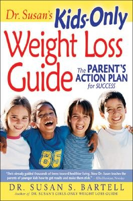 Dr. Susan's Kids-Only Weight Loss Guide - The Parent's Action Plan for Success (Hardcover): Susan S. Bartell