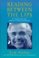 Reading Between the Lips - A Totally Deaf Man Makes it in the Mainstream (Hardcover): Lew Golan