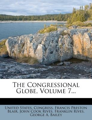 The Congressional Globe, Volume 7... (Paperback): United States Congress