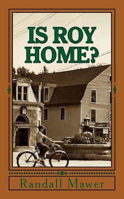 Is Roy Home? (Paperback): Randall Mawer