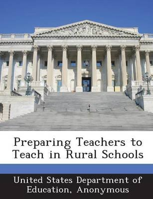 Preparing Teachers to Teach in Rural Schools (Paperback): United States Department of Education, National Center for Education...