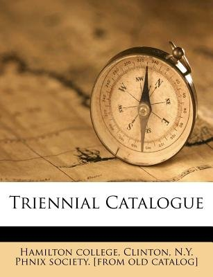 Triennial Catalogue (Paperback): Clinton N y Phnix So Hamilton College