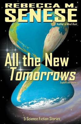 All the New Tomorrows - 5 Science Fiction Stories (Paperback): Rebecca M. Senese