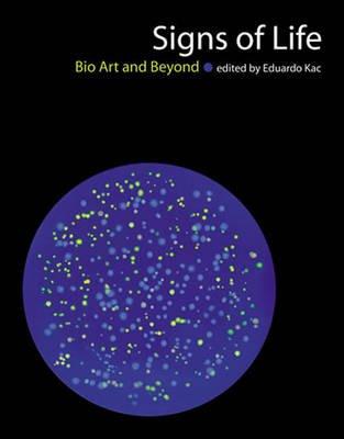 Signs of Life - Bio Art and Beyond (Paperback): Eduardo Kac