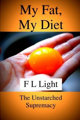 My Fat, My Diet - The Unstarched Supremacy (Paperback): F L Light