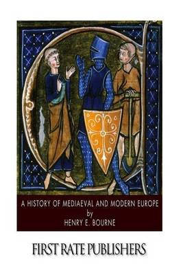 A History of Mediaeval and Modern Europe (Paperback): Henry E. Bourne