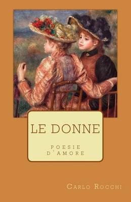 Le Donne - Poesie D'Amore (Italian, Paperback): Carlo Rocchi