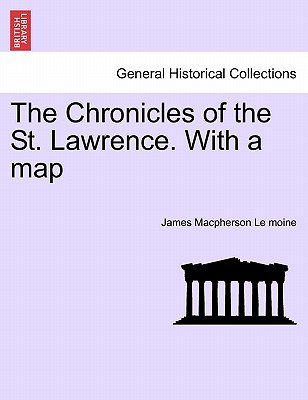 The Chronicles of the St. Lawrence. with a Map (Paperback): James MacPherson Le Moine