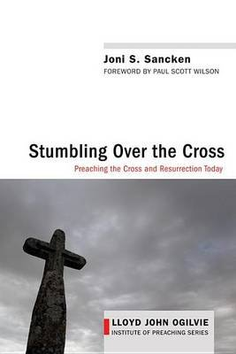 Stumbling Over the Cross - Preaching the Cross and Resurrection Today (Electronic book text): Joni S Sancken