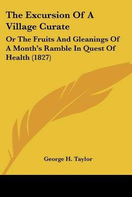 The Excursion of a Village Curate - Or the Fruits and Gleanings of a Month's Ramble in Quest of Health (1827) (Paperback):...