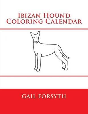 Ibizan Hound Coloring Calendar (Paperback): Gail Forsyth