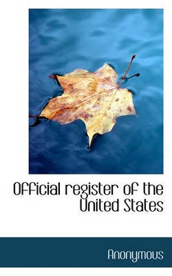 Official Register of the United States (Paperback): Anonymous