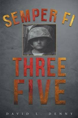 Semper Fi Three Five (Paperback): David L Denny