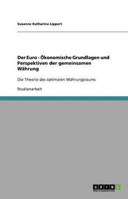 Der Euro - Okonomische Grundlagen Und Perspektiven Der Gemeinsamen Wahrung (German, Paperback): Susanne Katharina Lippert