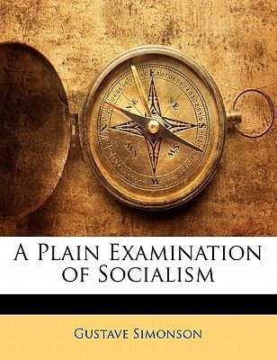 A Plain Examination of Socialism (Paperback): Gustave Simonson