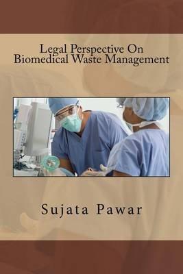 Legal Perspective on Biomedical Waste Management (Paperback): Sujata Sanjay Pawar