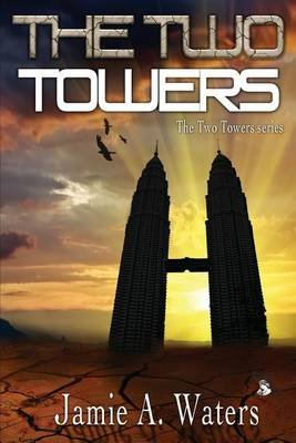 The Two Towers - The Two Towers Series (Paperback): Jamie a Waters