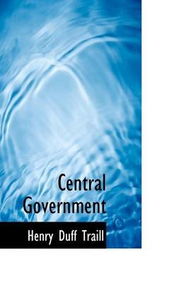 Central Government (Paperback): Henry Duff Traill