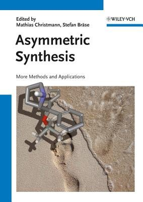 Asymmetric Synthesis II - More Methods and Applications (Hardcover): Mathias Christmann, Stefan Brase