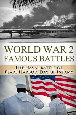 World War 2 Famous Battles - The Naval Battle of Pearl Harbor: A Day of Infamy (Paperback): Ryan Jenkins