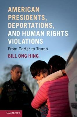 American Presidents, Deportations, and Human Rights Violations - From Carter to Trump (Paperback): Bill Ong Hing