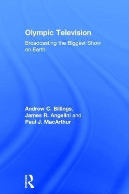 Olympic Television - Broadcasting the Biggest Show on Earth (Hardcover): Andrew C. Billings, James R. Angelini, Paul J....