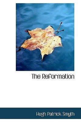 The Reformation (Paperback): Hugh Patrick Smyth