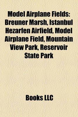 Model Airplane Fields - Breuner Marsh, Istanbul Hezarfen Airfield, Model Airplane Field, Mountain View Park, Reservoir State...