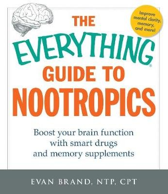 The Everything Guide to Nootropics - Boost Your Brain Function with Smart Drugs and Memory Supplements (Paperback): Evan Brand
